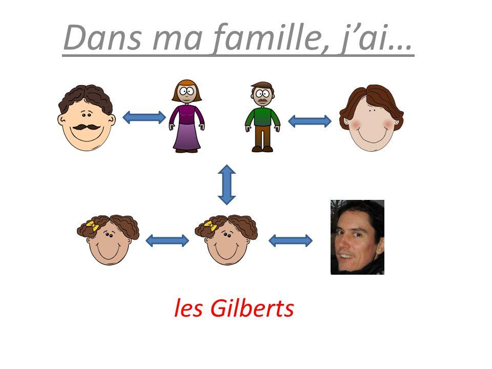 Dans ma famille, j'ai… les Gilberts