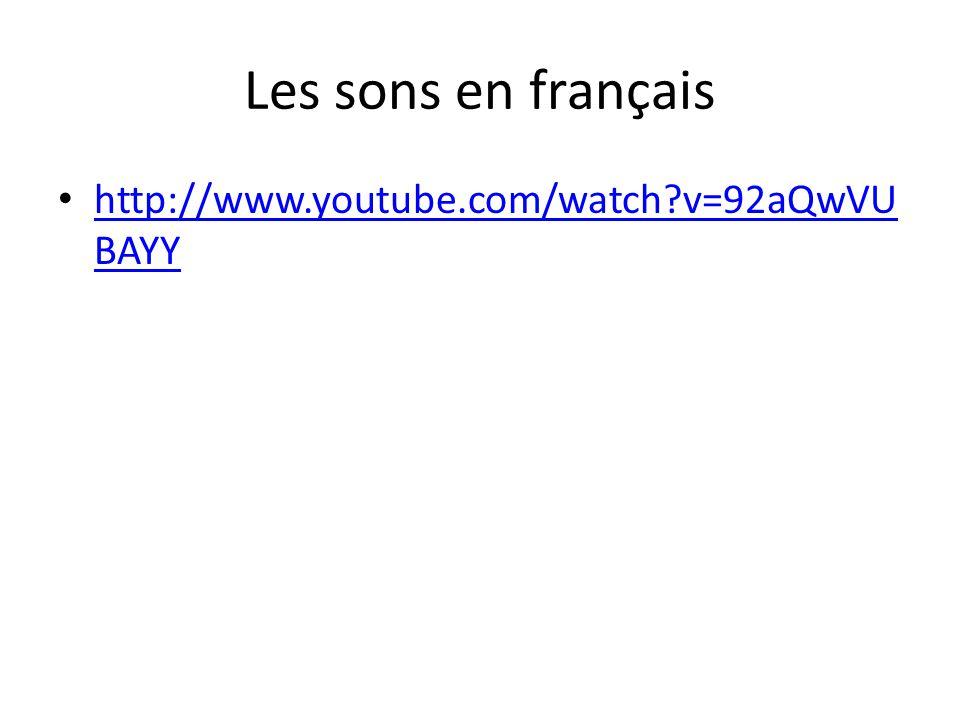 Les sons en français http://www.youtube.com/watch v=92aQwVUBAYY