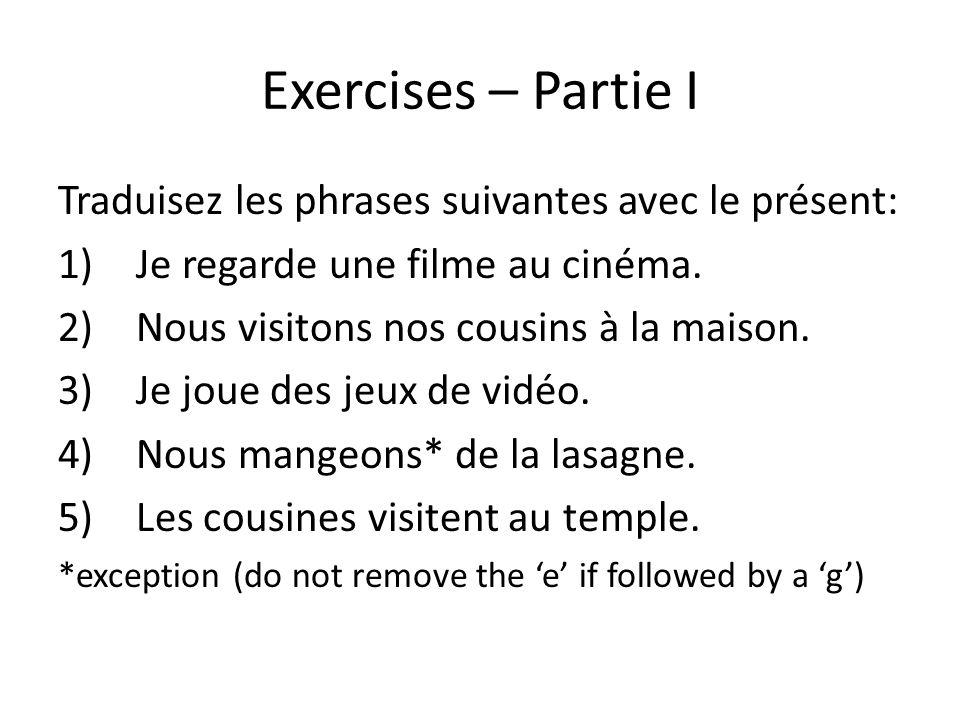 Exercises – Partie I Traduisez les phrases suivantes avec le présent: