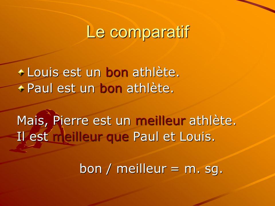 Le comparatif Louis est un bon athlète. Paul est un bon athlète.