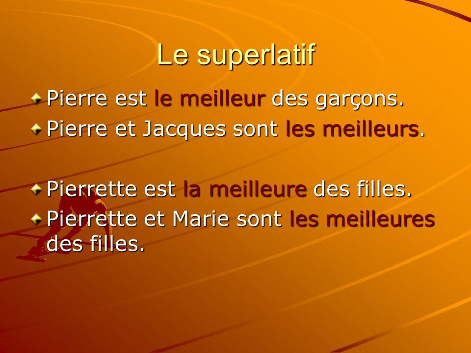 Le superlatif Pierre est le meilleur des garçons.