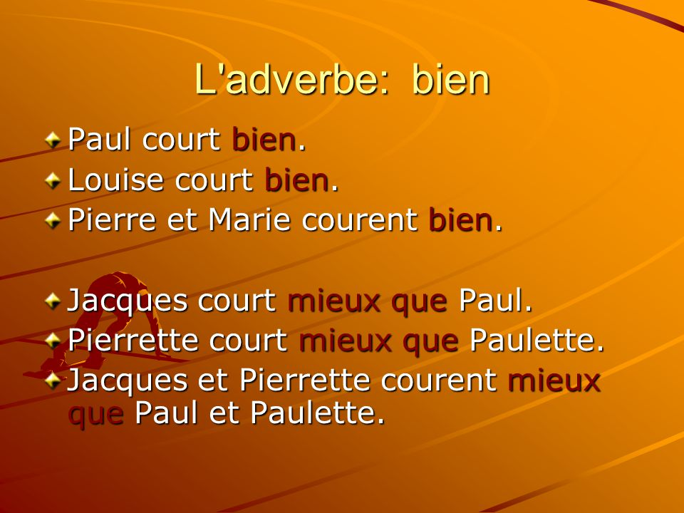 L adverbe: bien Paul court bien. Louise court bien.