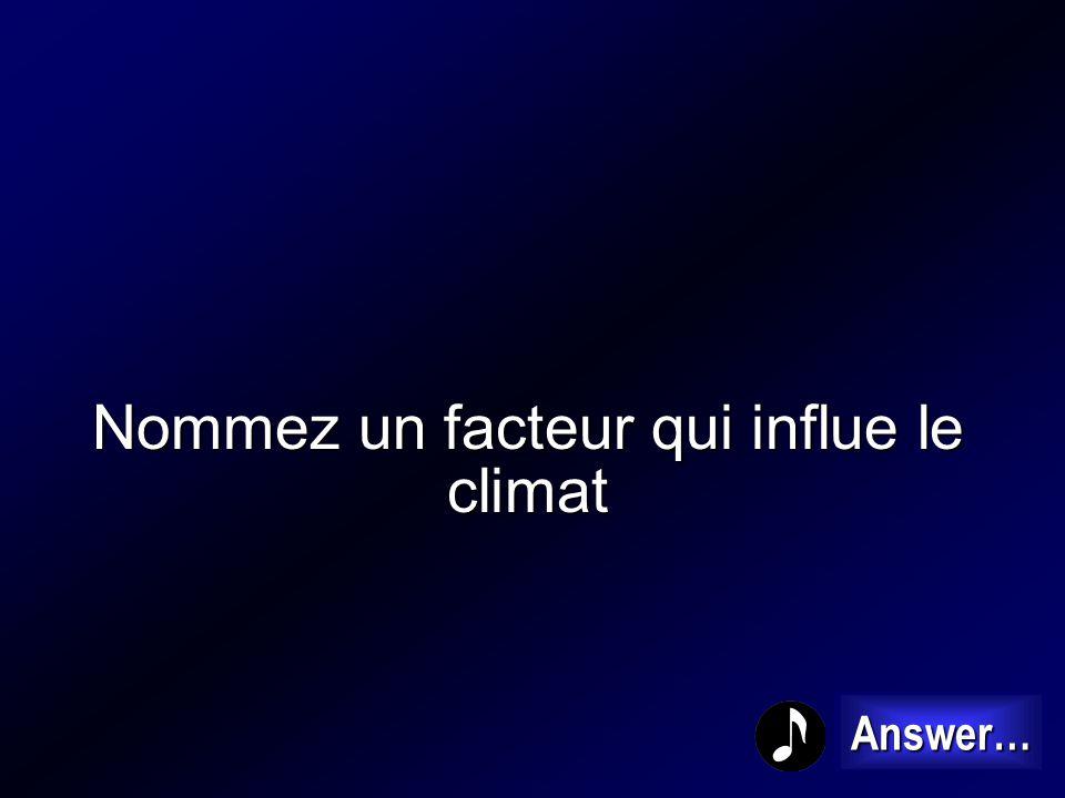Nommez un facteur qui influe le climat
