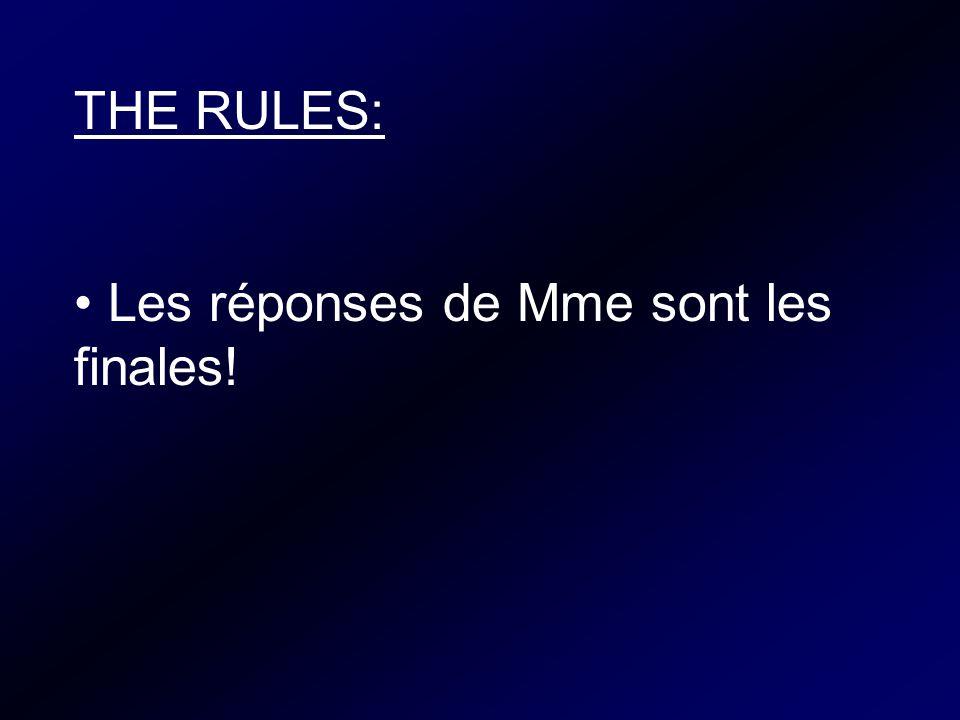THE RULES: Les réponses de Mme sont les finales!