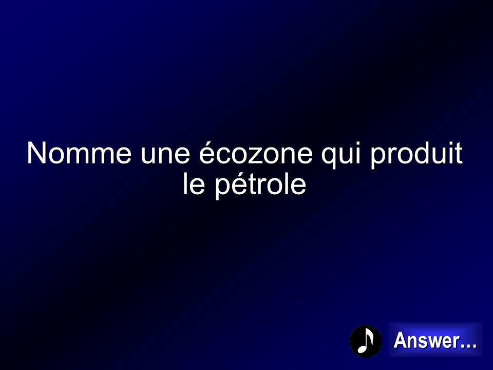 Nomme une écozone qui produit le pétrole