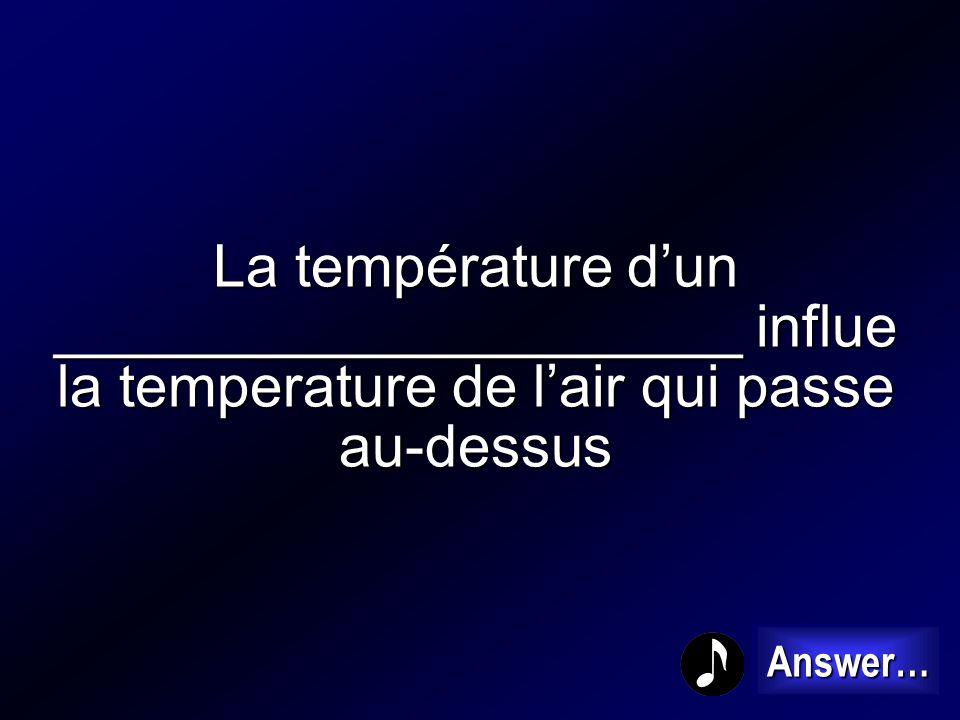 La température d'un _____________________ influe la temperature de l'air qui passe au-dessus