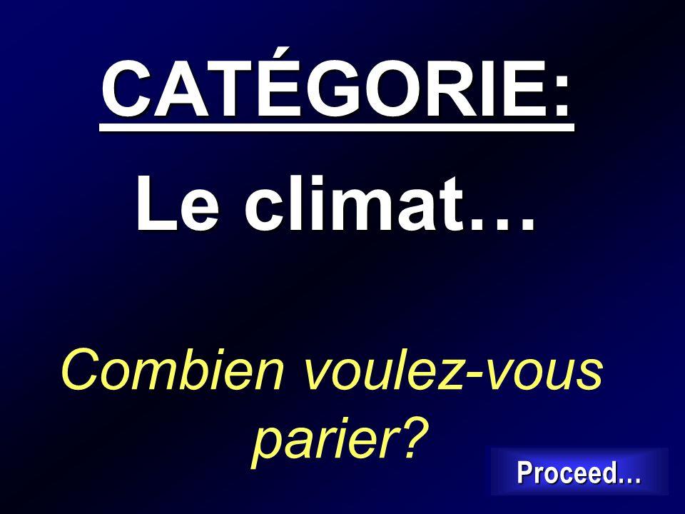 CATÉGORIE: Le climat… Combien voulez-vous parier Proceed…