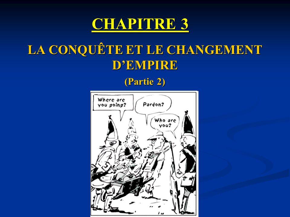 LA CONQUÊTE ET LE CHANGEMENT D'EMPIRE (Partie 2)