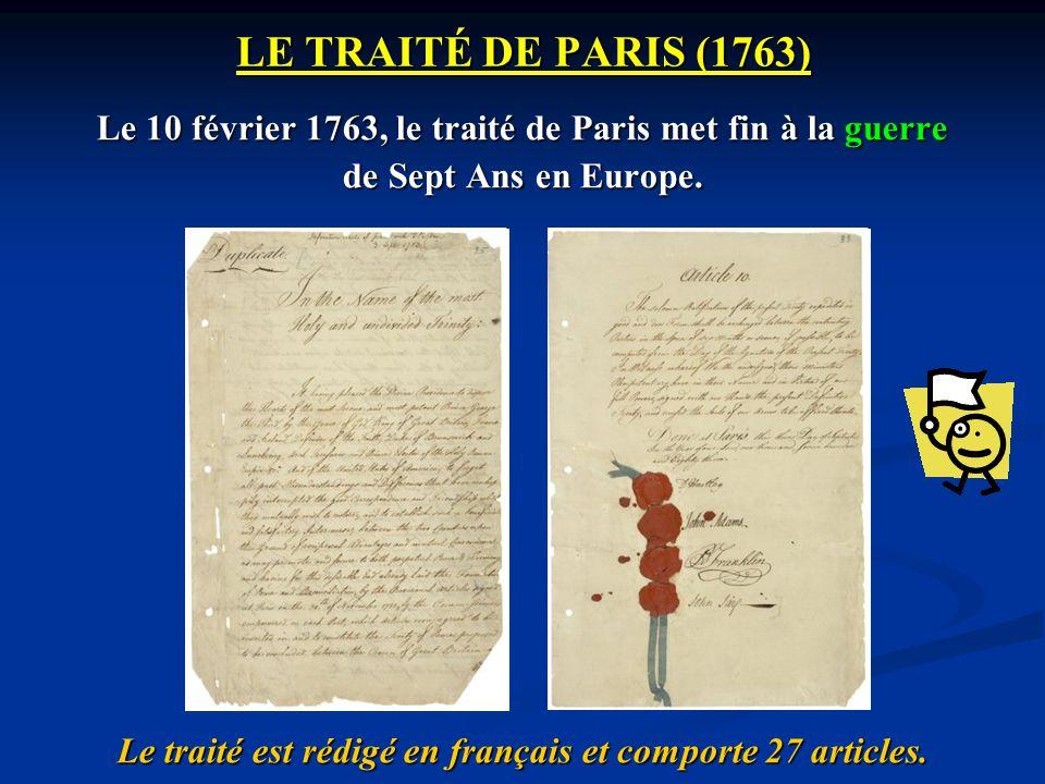 LE TRAITÉ DE PARIS (1763) Le 10 février 1763, le traité de Paris met fin à la guerre. de Sept Ans en Europe.