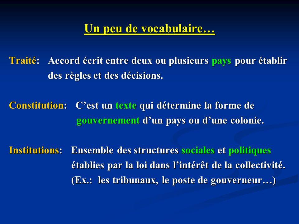 Un peu de vocabulaire… Traité: Accord écrit entre deux ou plusieurs pays pour établir. des règles et des décisions.