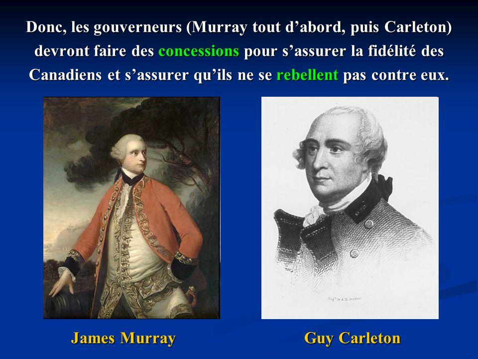Donc, les gouverneurs (Murray tout d'abord, puis Carleton)