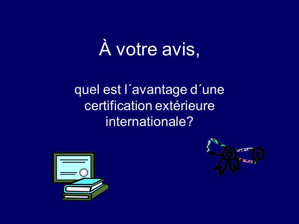 quel est l´avantage d´une certification extérieure internationale