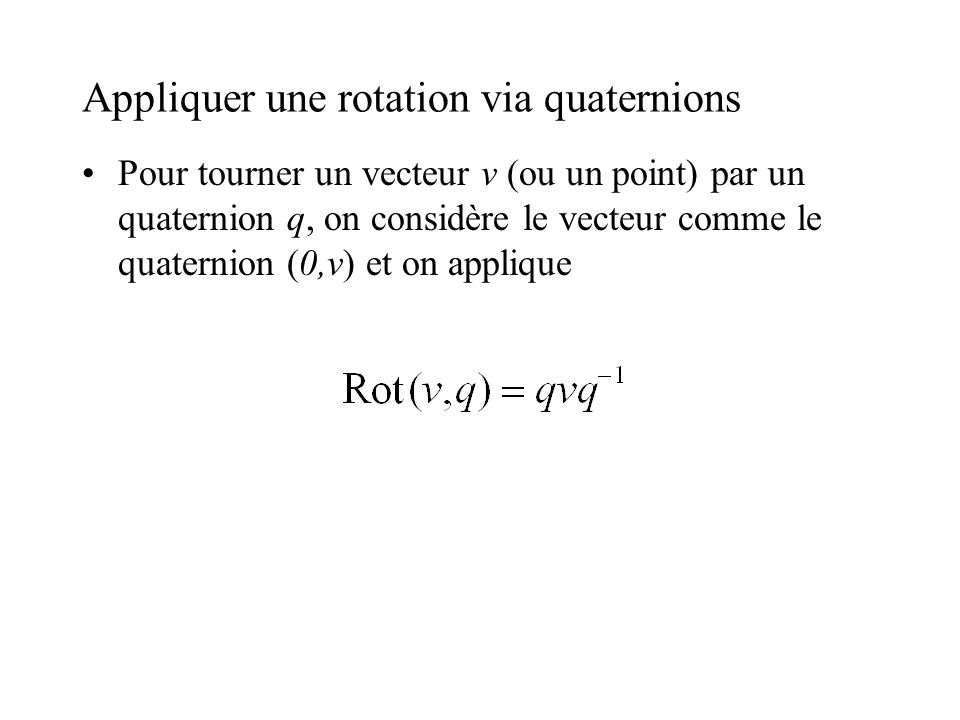 Appliquer une rotation via quaternions