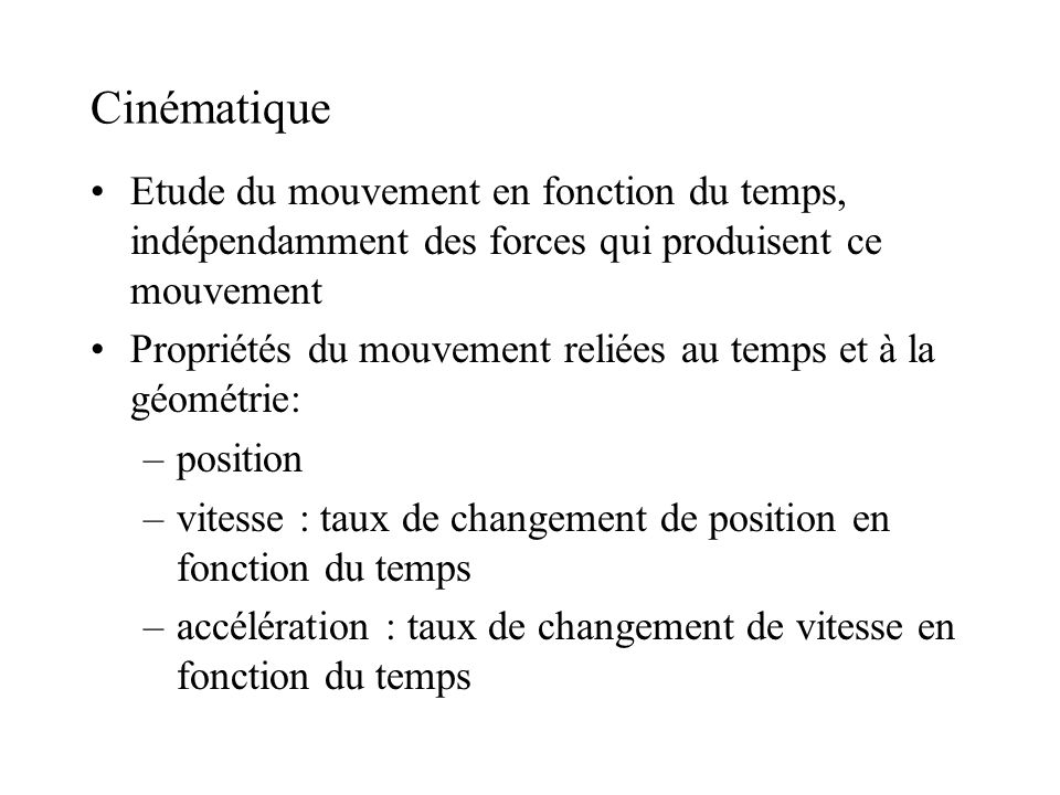 Cinématique Etude du mouvement en fonction du temps, indépendamment des forces qui produisent ce mouvement.