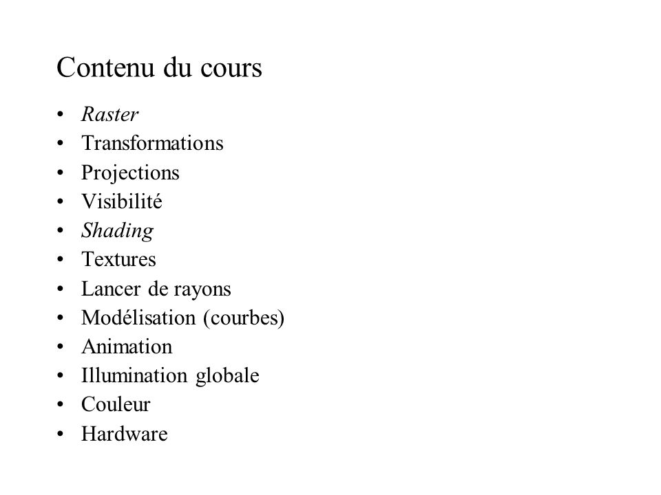 Contenu du cours Raster Transformations Projections Visibilité Shading
