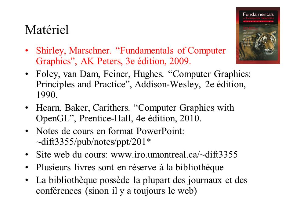 Matériel Shirley, Marschner. Fundamentals of Computer Graphics , AK Peters, 3e édition, 2009.