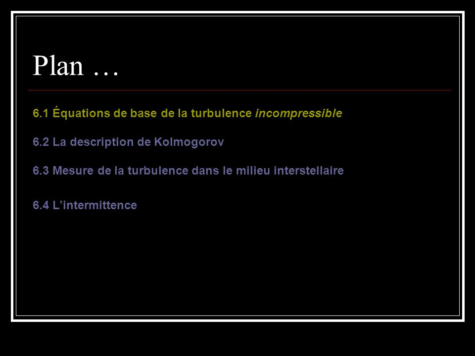 Plan … 6.1 Équations de base de la turbulence incompressible