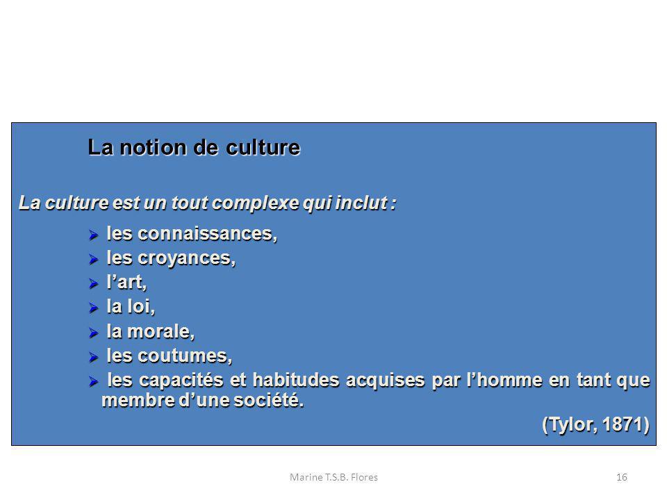 La notion de culture La culture est un tout complexe qui inclut :