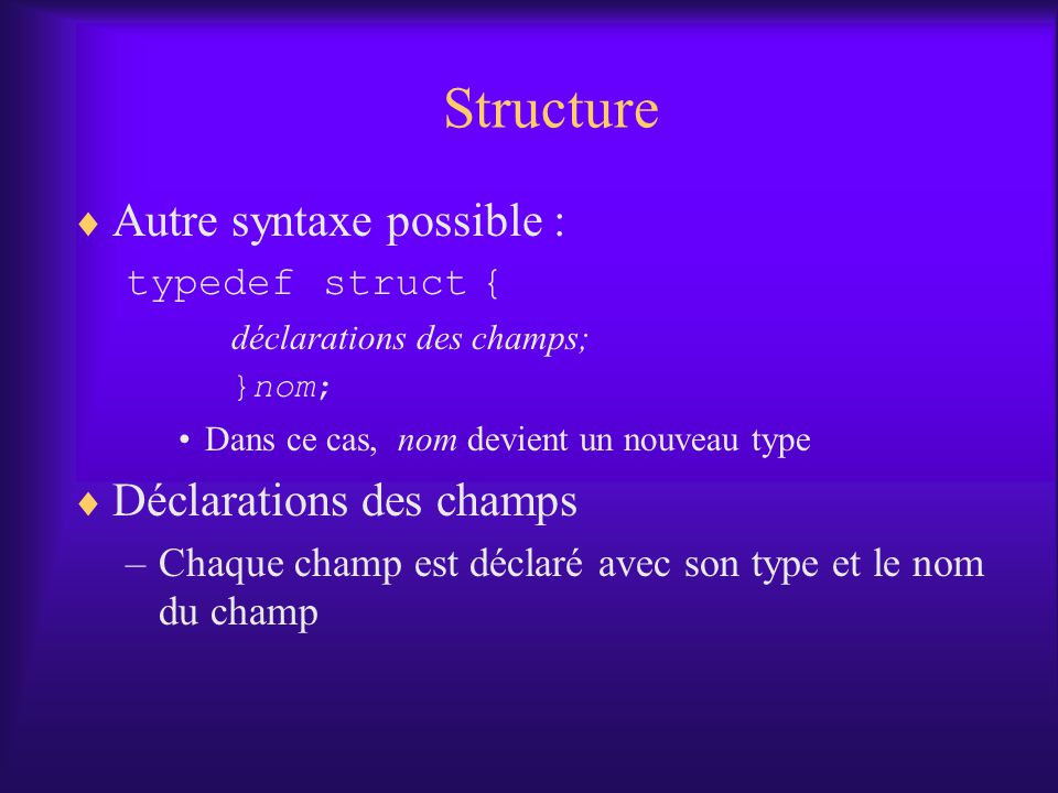 Structure Autre syntaxe possible : Déclarations des champs