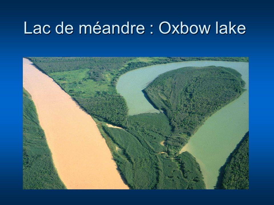 Lac de méandre : Oxbow lake