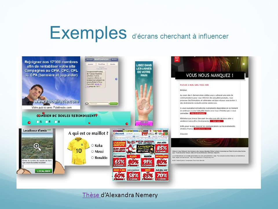 Exemples d'écrans cherchant à influencer