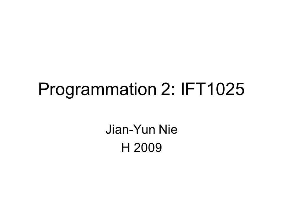 Programmation 2: IFT1025 Jian-Yun Nie H 2009