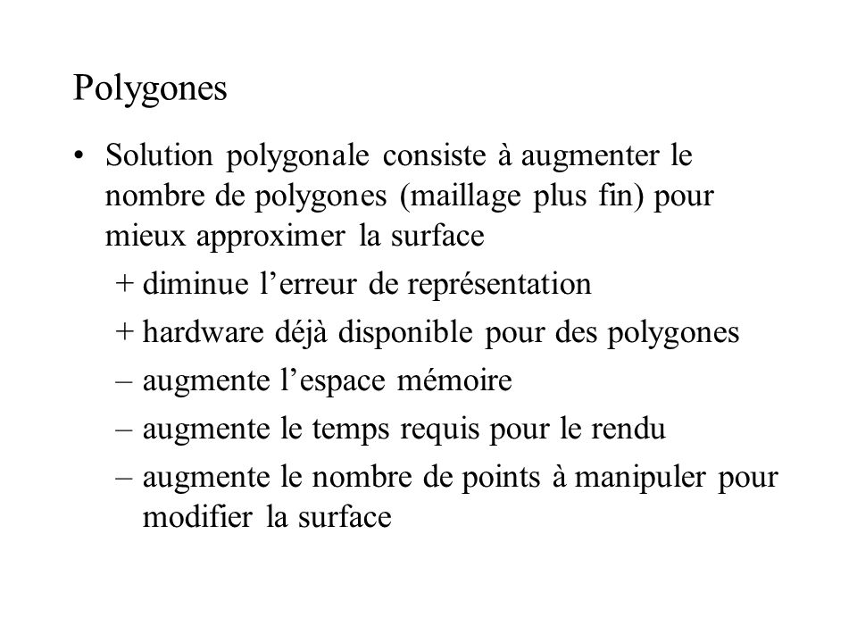 Polygones Solution polygonale consiste à augmenter le nombre de polygones (maillage plus fin) pour mieux approximer la surface.