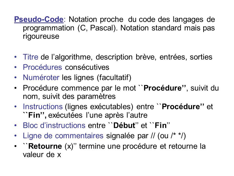 Pseudo-Code: Notation proche du code des langages de programmation (C, Pascal). Notation standard mais pas rigoureuse