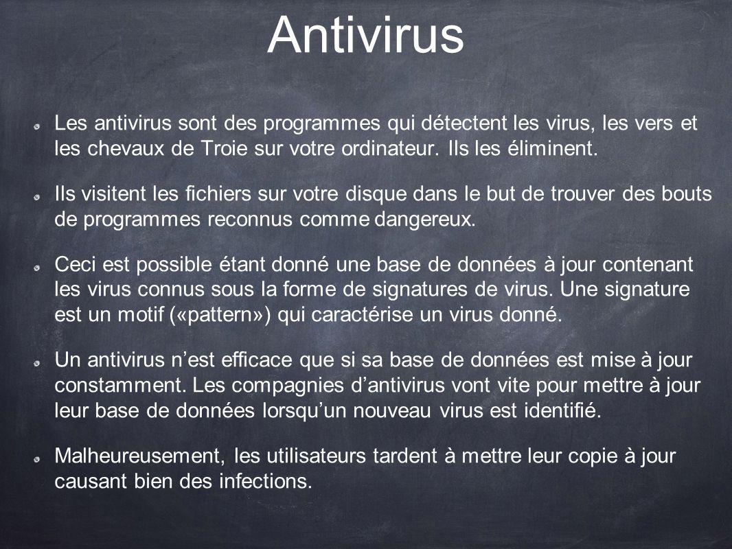 Antivirus Les antivirus sont des programmes qui détectent les virus, les vers et les chevaux de Troie sur votre ordinateur. Ils les éliminent.
