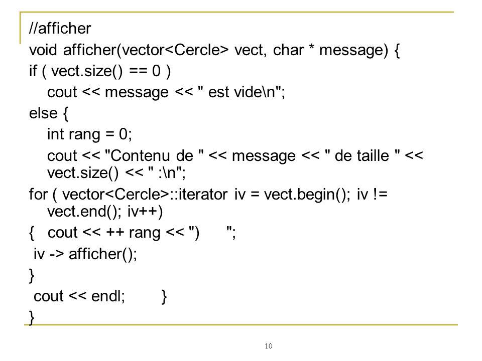 //afficher void afficher(vector<Cercle> vect, char * message) { if ( vect.size() == 0 ) cout << message << est vide\n ;