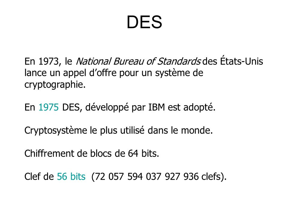 DES En 1973, le National Bureau of Standards des États-Unis lance un appel d'offre pour un système de cryptographie.