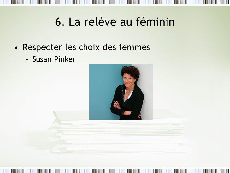 6. La relève au féminin Respecter les choix des femmes Susan Pinker