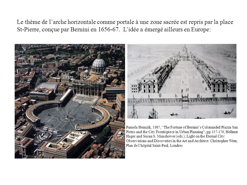 Le thème de l'arche horizontale comme portale à une zone sacrée est repris par la place St-Pierre, conçue par Bernini en 1656-67. L'idée a émergé ailleurs en Europe: