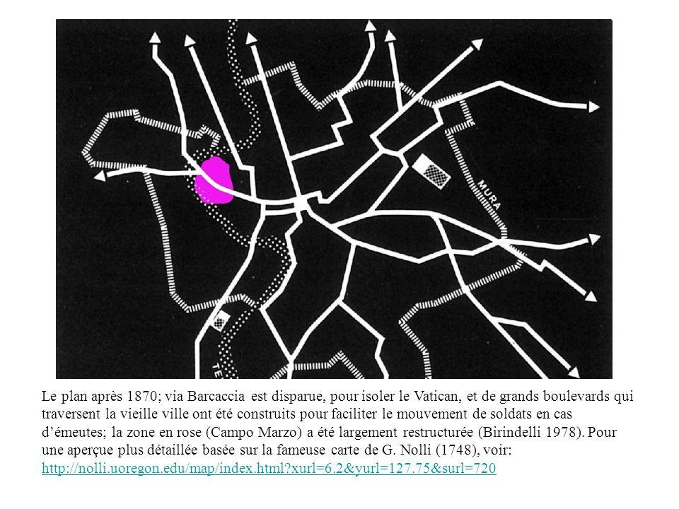 Le plan après 1870; via Barcaccia est disparue, pour isoler le Vatican, et de grands boulevards qui traversent la vieille ville ont été construits pour faciliter le mouvement de soldats en cas d'émeutes; la zone en rose (Campo Marzo) a été largement restructurée (Birindelli 1978).
