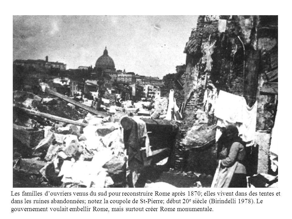 Les familles d'ouvriers venus du sud pour reconstruire Rome après 1870; elles vivent dans des tentes et dans les ruines abandonnées; notez la coupole de St-Pierre; début 20e siècle (Birindelli 1978).
