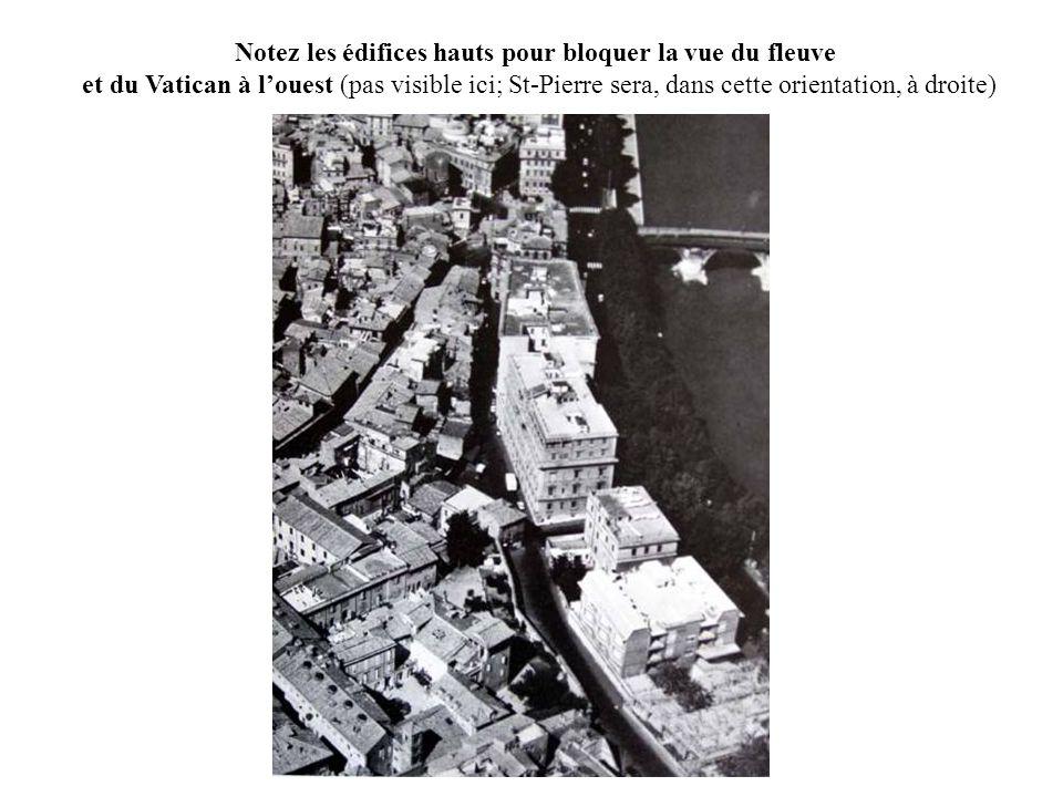 Notez les édifices hauts pour bloquer la vue du fleuve et du Vatican à l'ouest (pas visible ici; St-Pierre sera, dans cette orientation, à droite)