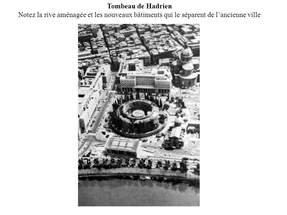 Tombeau de Hadrien Notez la rive aménagée et les nouveaux bâtiments qui le séparent de l'ancienne ville