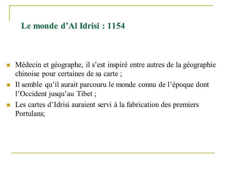 Le monde d'Al Idrisi : 1154 Médecin et géographe, il s'est inspiré entre autres de la géographie chinoise pour certaines de sa carte ;