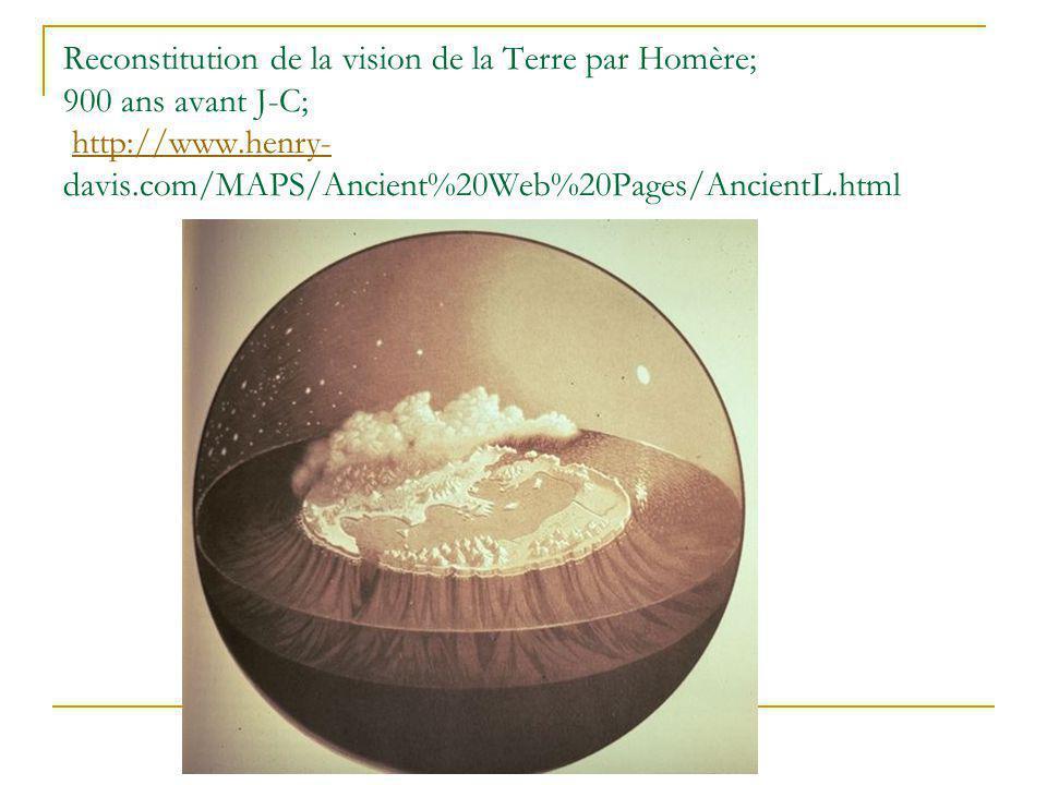 Reconstitution de la vision de la Terre par Homère; 900 ans avant J-C; http://www.henry- davis.com/MAPS/Ancient%20Web%20Pages/AncientL.html