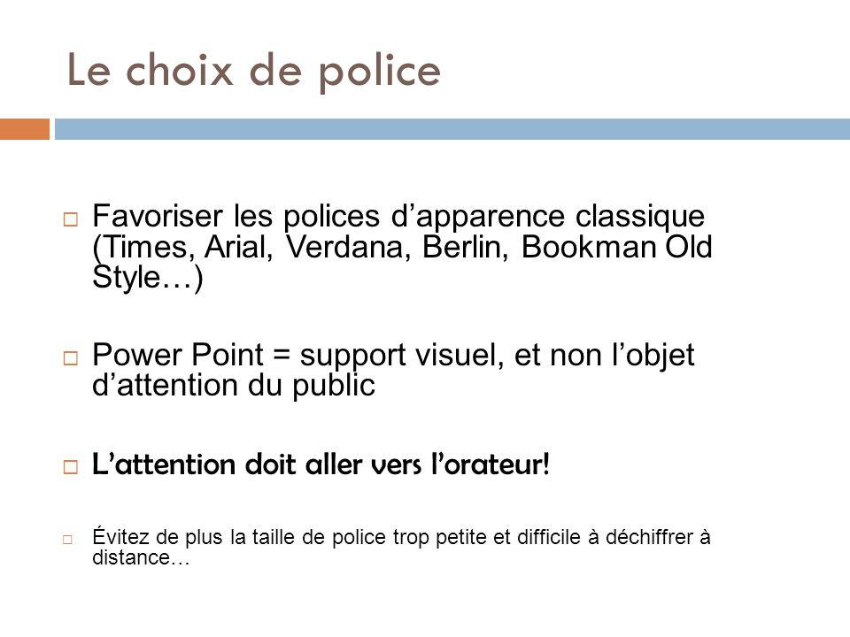 Le choix de police Favoriser les polices d'apparence classique (Times, Arial, Verdana, Berlin, Bookman Old Style…)