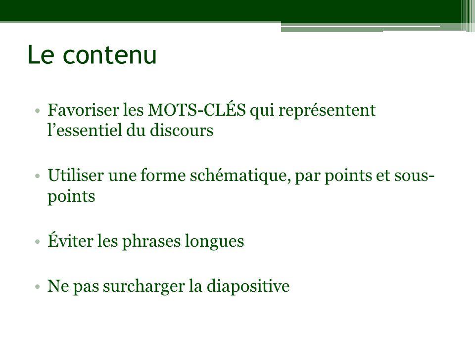 Le contenu Favoriser les MOTS-CLÉS qui représentent l'essentiel du discours. Utiliser une forme schématique, par points et sous- points.