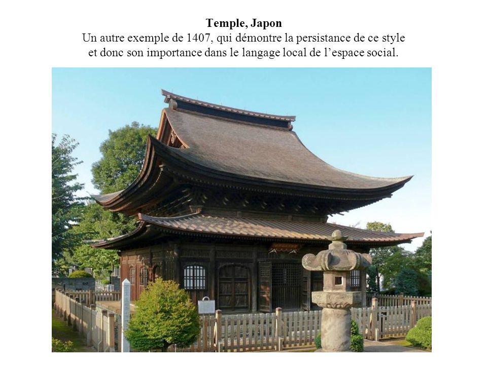 Temple, Japon Un autre exemple de 1407, qui démontre la persistance de ce style et donc son importance dans le langage local de l'espace social.