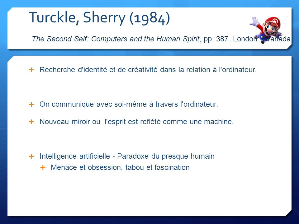 Turckle, Sherry (1984) The Second Self: Computers and the Human Spirit, pp. 387. London: Granada.