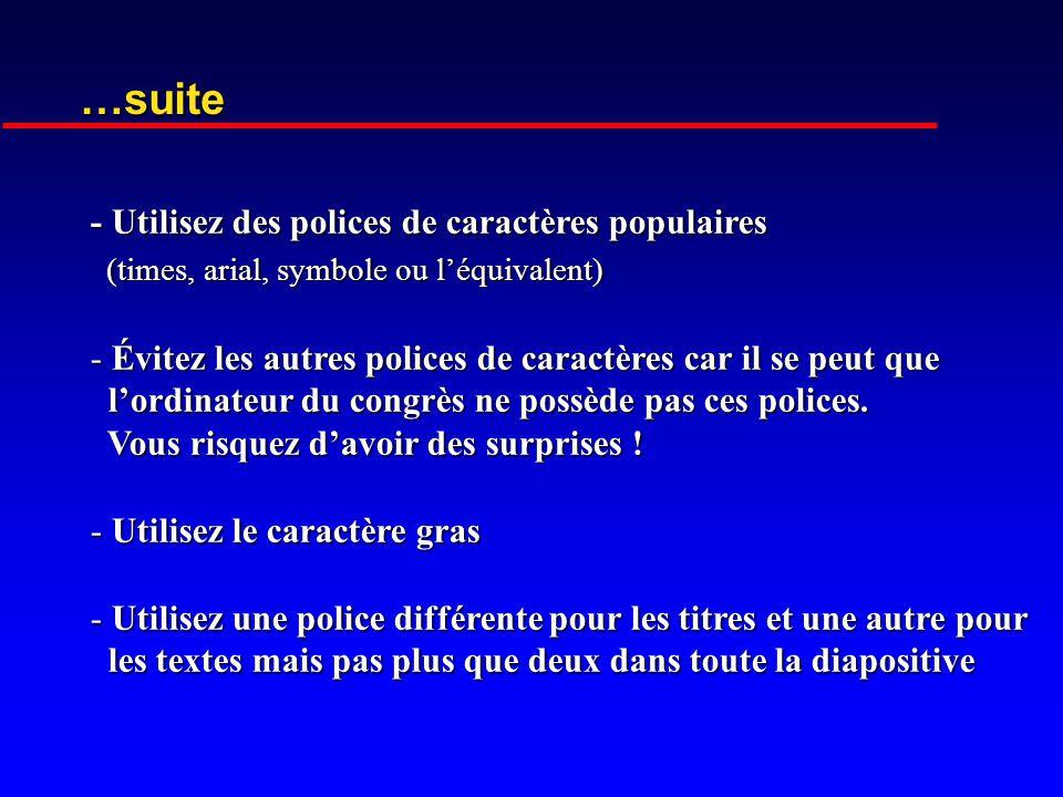 …suite - Utilisez des polices de caractères populaires (times, arial, symbole ou l'équivalent)