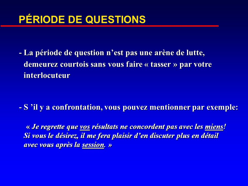 PÉRIODE DE QUESTIONS - La période de question n'est pas une arène de lutte, demeurez courtois sans vous faire « tasser » par votre interlocuteur.