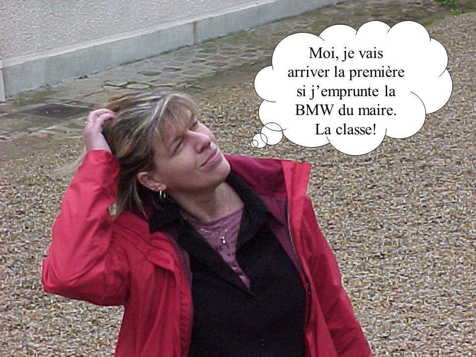 Moi, je vais arriver la première si j'emprunte la BMW du maire
