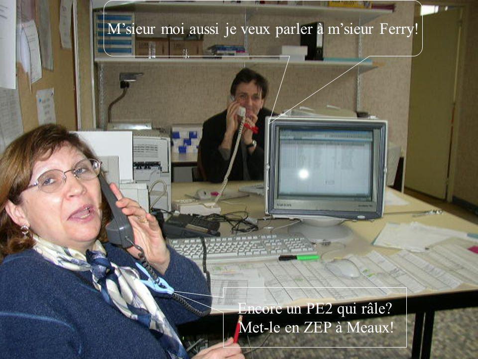 M'sieur moi aussi je veux parler à m'sieur Ferry!
