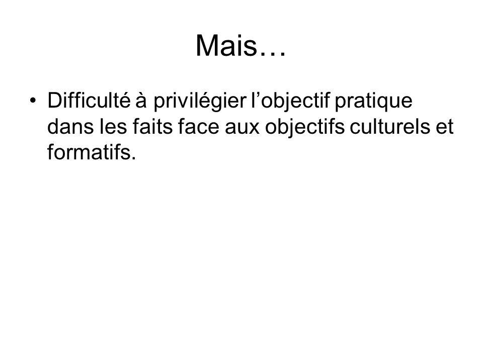 Mais… Difficulté à privilégier l'objectif pratique dans les faits face aux objectifs culturels et formatifs.
