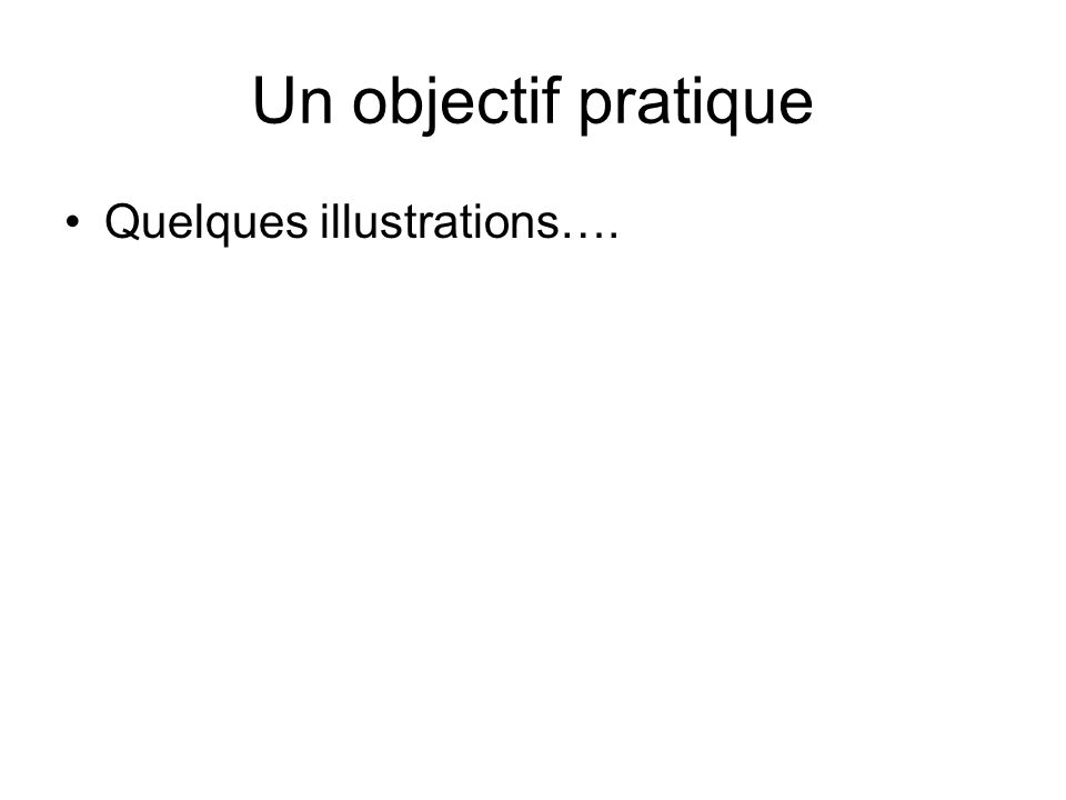 Un objectif pratique Quelques illustrations….