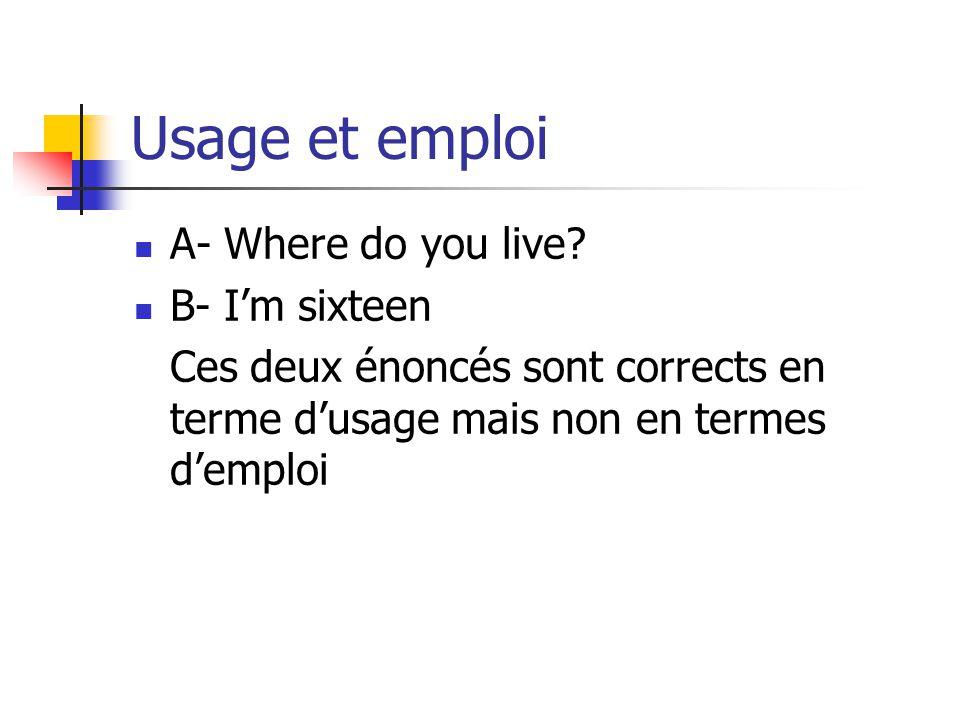 Usage et emploi A- Where do you live B- I'm sixteen